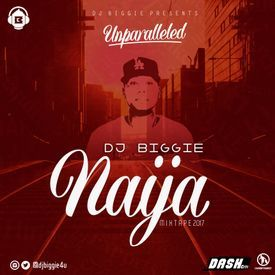 DJ BIGGIE NAIJA MIXTAPE UNPARALLELED 2017
