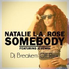 Natalie L.A. Rose _ Somebody Ft. Jeremih (Dj Breakem Off Rmx)
