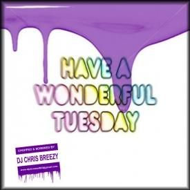 Tuesday (Chopped & Screwed By DJ Chris Breezy)