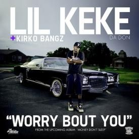Worry Bout You (ft. Kirko Bangz)