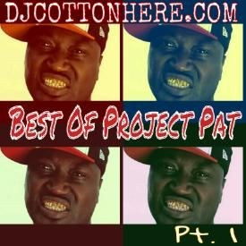 DJ Cotton Here - Best Of Project Pat Pt. 1