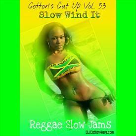 DJ Cotton Here - Slow Wind It (Reggae Slow Jams) [Cotton's Cut Up Vol. 53]