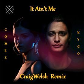 It Ain't Me (CraigWelsh Remix)