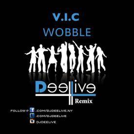 V.I.C - WOBBLE (DJ DEELIVE MIX)