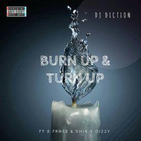 Burn Up & Turn Up (feat. B.Frnce & Shix Y Dizzy)