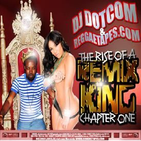 DJ DOTCOM_PRESENTS_THE RISE OF A REMIXXX KING_MIX {CHAPTER.1- EXPLICIT}