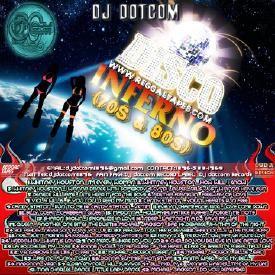 DJ DOTCOM_DISCO INFERNO_MIX_VOL.1 (70's & 80's DISCO HITS) {GREATEST HITS}