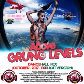 DJ DOTCOM_ABOVE GRUNG LEVELS_DANCEHALL_MIX (OCTOBER - 2017 - EXPLICIT)