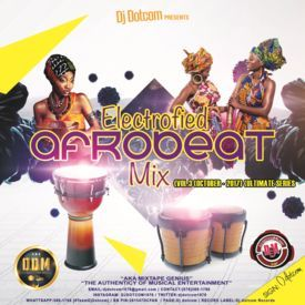 DJ DOTCOM_PRESENTS_ELECTROFIED_AFROBEATS_MIX_VOL.3 (OCTOBER - 2017) {ULTIMA