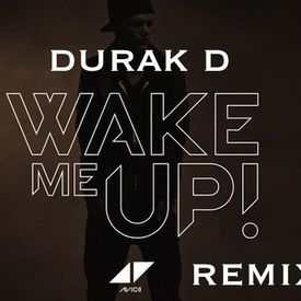 AVICCI WAKE ME UP DURAK D REMIX