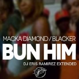 Macka Diamond & Black-Er - Bun Him (DJ Eris Ramirez Xtd)