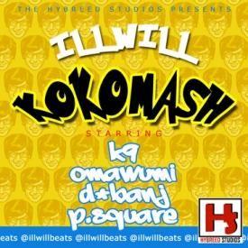 ILLWILL - Koko Mash ft. K9, Omawumi, P.Square, D'Banj
