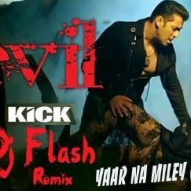 Yaar Na Miley ( Yo Yo Honey Singh ) - Kick - Dj Flash Remix