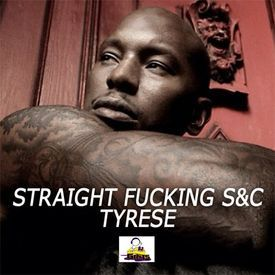 Straight Fucking- Tyrese S&C