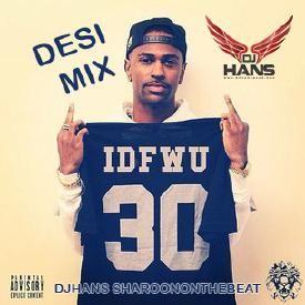 IDFWU - Big Sean Desi Mix Dj Hans