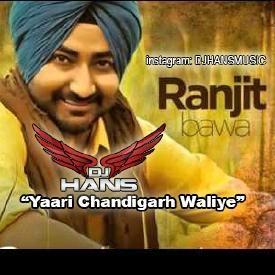 Yaari Chandigarh Waliye - Ranjit Bawa Dhol Mix Dj Hans