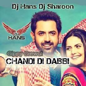 Chandi Di Dabbi - Gippy Grewal Dj Hans