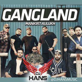 Gangland - Mankirt Aulakh Ft Deep Kahlon Dj Hans