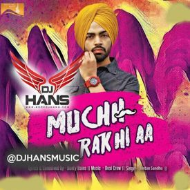 Muchh Rakhi Aa - Jordan Sandhu DJ HANS
