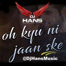 DJ HANS - Oh Kyu Nahi Jaan Sake - Dj Hans Ninja Cover Art