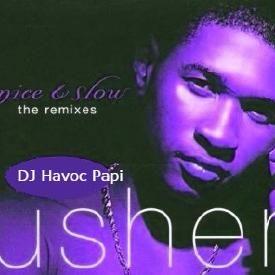 Usher - Nice & Slow Chopped And $crewed by DJ Havoc Papi