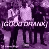 DJ Havoc Papi - Good Drank Chopped And Screwed by DJ Havoc Papi Cover Art