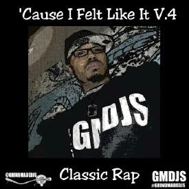 'Cause I Felt Like It V.4 Classic Rap