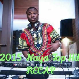 2015 Naija Top Hits Recap