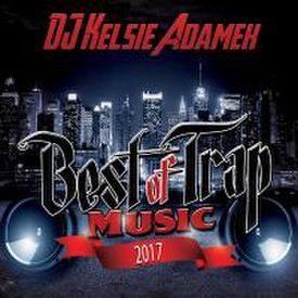 DJ Kelsie Adamek- Best of Trap Music 2017 4.21.17