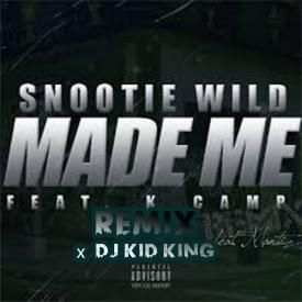 Made Me (Remix) - Snootie Wild ft. K-Camp & Dj Kid King