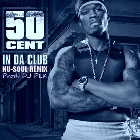 50 Cent - In Da Club (Nu-Soul Remix) (Prod. DJ PLK)