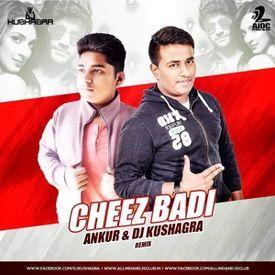 Cheez Badi - ANKUR & DJ Kushagra