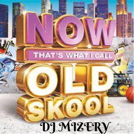(DJ MIZERY) NOW THAT'S WHAT I CALL OLD SKOOL DJMIZERY.COM
