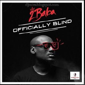 2Baba - Officially Blind | DJ Mtes