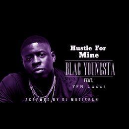 DJ MuziSean - Blac Youngsta - Hustle for Mine (Feat YFN Lucci) (Screwed By Dj MuziSean) Cover Art