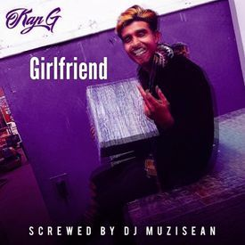 Kap G - Girlfriend (Screwed by Dj MuziSean)