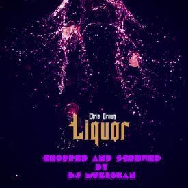 Chris Brown - Liquor (Chopped & Screwed by DJ MuziSean)