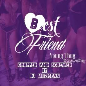 Young Thug - Best Friend (Chopped & Screwed By DJ MuziSean)