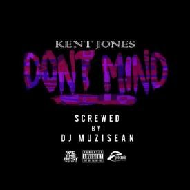 Kent Jones - Don't Mind (Screwed by DJ MuziSean)