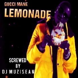 Gucci Mane - Lemonade (Screwed By DJ MuziSean)
