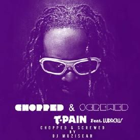 T-Pain - Chopped & Screwed (Ft. Ludacris) (Chopped & Screwed by DJMuziSean)