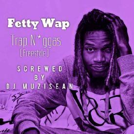 Fetty Wap - Trap Niggas (Freestyle) (Screwed By DJ MuziSean)