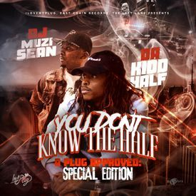 Plug Approved Presents: You Don't Know The Half