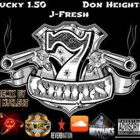 7 Shots Remix - Lucky 1.50 Feat. J-Fresh and Don Heights