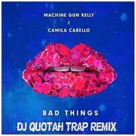 Bad Things [DJ Quotah Trap Remix]