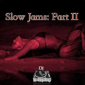 Slow Jams: Part II (DJR-Tistic.com)