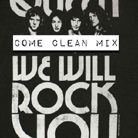 We Will Rock You(Come Clean Mix)PROMO USE ONLY
