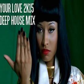 Your Love(2k15 Deep House Mix)PROMO USE ONLY
