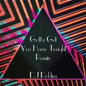 Gotta Get You Home Tonight - Dancehall Remix