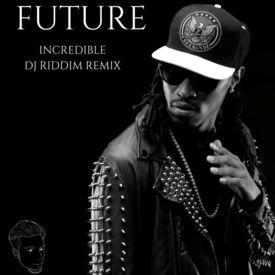Incredible - DJ Riddim Remix
